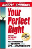 Your Perfect Right : Assertiveness and Equality in Your Life and Relationships, Alberti, Robert E. and Emmons, Michael L., 1886230366