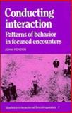 Conducting Interaction : Patterns of Behavior in Focused Encounters, Kendon, Adam, 0521380367