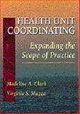 Health Unit Coordinating : Expanding the Scope of Practice, Clark, Madeline A. and Mazza, Virginia S., 0721670369