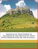 Sketches of Field Sports As Followed by the Natives of Indi, Daniel Johnson, 1141260360