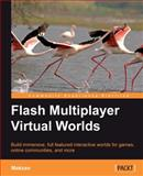 Flash Multiplayer Virtual Worlds : Build immersive, full-featured interactive worlds for games, online communities, and More, Makzan, 1849690367