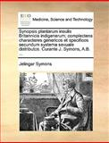 Synopsis Plantarum Insulis Britannicis Indigenarum; Complectens Characteres Genericos et Specificos Secundum Systema Sexuale Distributos Curante J S, Jelinger Symons, 1140950363