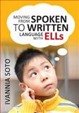Moving from Spoken to Written Language with ELLs, Soto, Ivannia, 1452280363