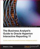 The Business Analyst's Guide to Oracle Hyperion Interactive Reporting 11 : Quickly Master This Powerful Business Intelligence Product, Cody, Edward J., 1849680361