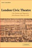 London Civic Theatre : City Drama and Pageantry from Roman Times To 1558, Lancashire, Anne, 0521120365