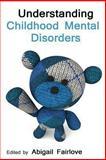 Understanding Childhood Mental Disorders, Abigail Fairlove, 1494230364