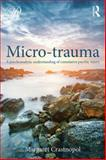 Micro-Trauma : A Psychoanalytic Understanding of Cumulative Psychic Injury, Crastnopol, Margaret, 0415800366