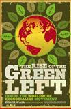 The Rise of the Green Left : Inside the Worldwide Ecosocialist Movement, Wall, Derek, 0745330363