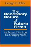 The Necessary Nature of Future Firms : Attributes of Survivors in a Changing World, Huber, George P., 0761930361