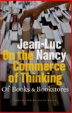 On the Commerce of Thinking : Of Books and Bookstores, Nancy, Jean-Luc, 0823230368