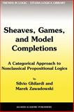 Sheaves, Games, and Model Completions : A Categorical Approach to Nonclassical Propositional Logics, Ghilardi, Silvio and Zawadowski, M., 9048160367