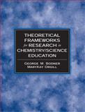 Theoretical Frameworks for Research in Chemistry/Science Education, Bodner, George M., 0132410362