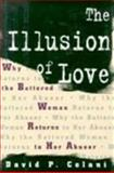 The Illusion of Love : Why the Battered Woman Returns to Her Abuser, Celani, David P., 0231100361