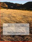 STORIA DELLA PESTE Da Morte Nera Ad Arma Biologica, Camillo Di Cicco, 1500140368