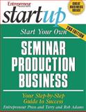 Start Your Own Seminar Production Business : Your Step-by-Step Guide to Success, Adams, Terry and Entrepreneur Press Staff, 1599180367