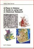 A Place in History : A Guide to Using GIS in Historical Research, Gregory, Ian N., 1842170368