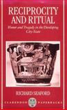 Reciprocity and Ritual : Homer and Tragedy in the Developing City-State, Seaford, Richard, 0198150369