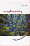 Unruly Complexity : Ecology, Interpretation, Engagement, Taylor, Peter J., 0226790363