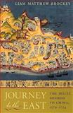Journey to the East : The Jesuit Mission to China, 1579-1724, Brockey, Liam Matthew, 0674030362