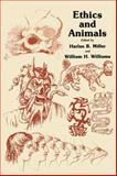 Ethics and Animals, Miller, Harlan B. and Williams, William H., 0896030369
