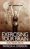 Exercising Your Brain, Patricia A. Overson, 1438930364