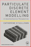 Particulate Discrete Element Modelling : A Geomechanics Perspective, O'Sullivan, Catherine, 0415490367