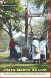Faith Makes Us Live : Surviving and Thriving in the Haitian Diaspora, Mooney, Margarita A., 0520260368