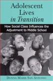 Adolescent Lives in Transition : How Social Class Influences the Adjustment to Middle School, Antonio, Donna Marie San, 0791460363