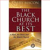 The Black Church at Its Best : A Man, his Story and the Black Church, Macon, Larry, 0982530366