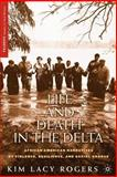 Life and Death in the Delta : African American Narratives of Violence, Resilience, and Social Change, Rogers, Kim Lacy, 1403960364
