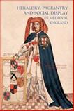 Heraldry, Pageantry and Social Display in Medieval England, Peter Coss, Maurice Keen, 1843830361