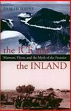 The Ice and the Inland : Mawson, Flynn, and the Myth of the Frontier, Hains, Brigid, 0522850367