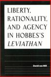 Liberty, Rationality, and Agency in Hobbes's Leviathan, Van Mill, David, 0791450368