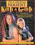 Kill It and Grill It, Ted Nugent and Shemane Nugent, 0895260360