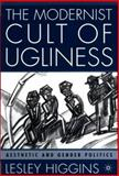 The Modernist Cult of Ugliness : Aesthetic and Gender Politics, Higgins, Lesley Hall, 0312240376