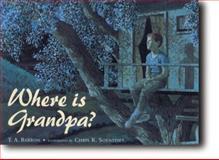 Where Is Grandpa?, T. A. Barron, 0399230378