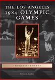 The Los Angeles 1984 Olympic Games, Barry A. Sanders, 1467130370