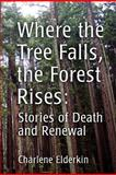 Where the Tree Falls, the Forest Rises, Charlene Elderkin, 1479320374