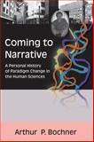 Coming to Narrative : A Personal History of Paradigm Change in the Human Sciences, Bochner, Arthur P., 1598740377