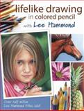 Lifelike Drawing in Colored Pencil with Lee Hammond, Lee Hammond, 1600610374