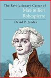 The Revolutionary Career of Maximilien Robespierre, Jordan, David P., 0226410374