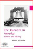 The Twenties in America : Politics and History, Palmer, Niall, 0748620370