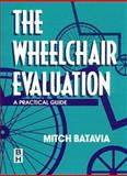 The Wheelchair Evaluation : A Practical Guide, Batavia, Mitchell, 0750670371