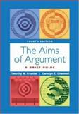 The Aims of Argument : A Brief Rhetoric, Crusius, Timothy W. and Channell, Carolyn E., 0767430379