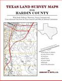 Texas Land Survey Maps for Hardin County : With Roads, Railways, Waterways, Towns, Cemeteries and Including Cross-referenced Data from the General Land Office and Texas Railroad Commission, Boyd, Gregory A., 1420350374