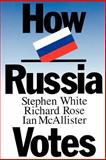How Russia Votes, White, Stephen and Rose, Richard, 1566430372