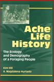 Ache Life History : The Ecology and Demography of a Foraging People, Hill, Kim and Hurtado, A. Magdalena, 0202020371