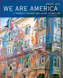 We Are America : A Thematic Reader and Guide to Writing, Joy, Anna, 1413030378