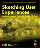 Sketching User Experiences : Getting the Design Right and the Right Design, Buxton, Bill, 0123740371