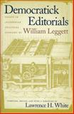 Democratick Editorials : Essays in Jacksonian Political Economy, Leggett, William, 0865970378